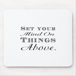Set your mind on things above! mousepad