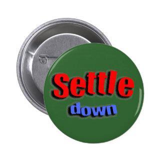 Settle Down 6 Cm Round Badge