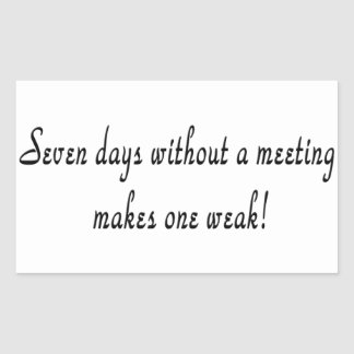 Seven days without a meeting makes one weak! stickers