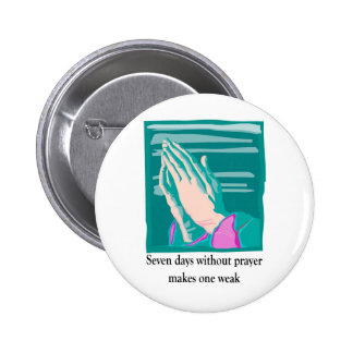 Seven days without prayer christian gift item 6 cm round badge