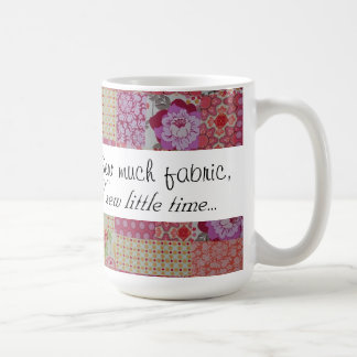 Sew much fabric, sew little time... coffee mug