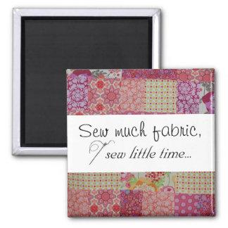 Sew much fabric sew little time fridge magnet