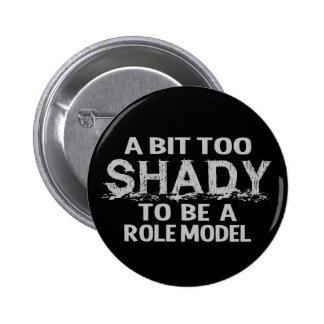 Shady Role Model button, customizable 6 Cm Round Badge