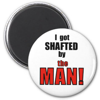Shafted By the Man! 6 Cm Round Magnet