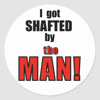 Shafted By the Man! Round Sticker