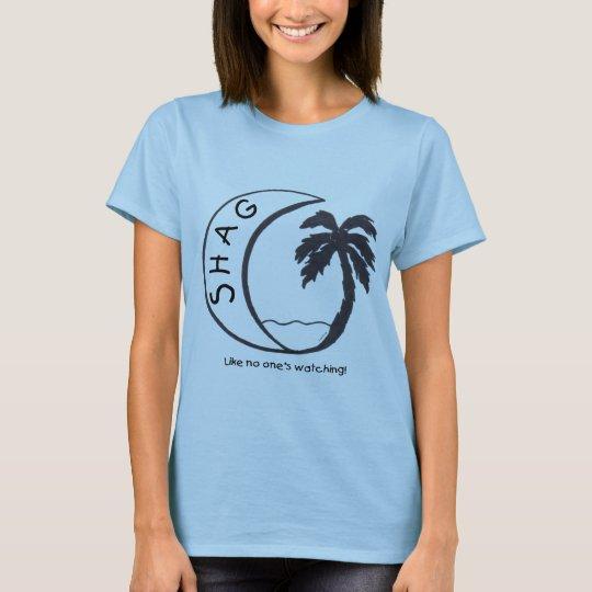 Shag Like No One's Watching Ladies T T-Shirt