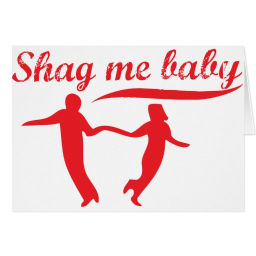 Shag Me Baby Greeting Cards
