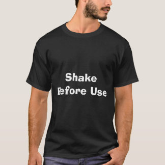 Shake Before Use T-Shirt