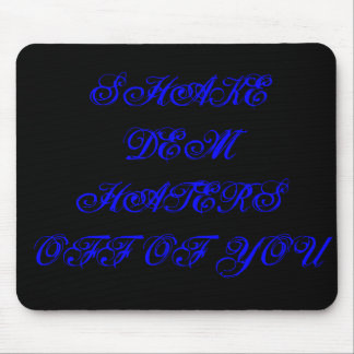 SHAKE DEM HATERS OFF OF YOU MOUSE PAD