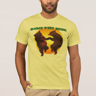 Shake that bear!! T-Shirt
