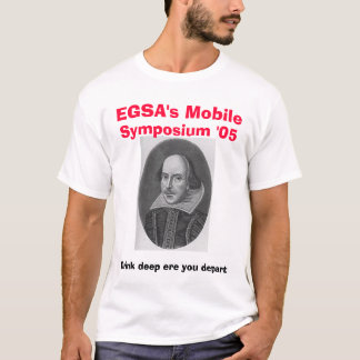 shakespeare, EGSA's Mobile, Symposium '05, Drin... T-Shirt