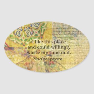 "Shakespeare funny quote ""I like this place.... Oval Sticker"
