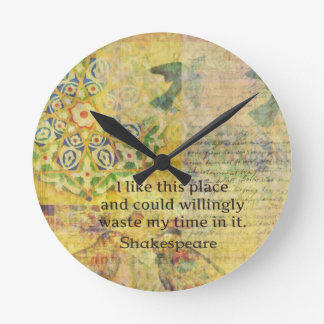 "Shakespeare funny quote ""I like this place.... Round Clock"