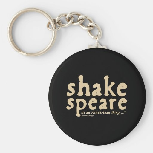 Shakespeare - it's an Elizabethan thing Key Chains