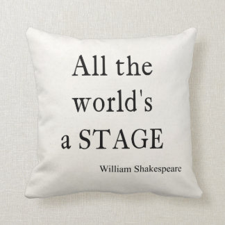 Shakespeare Quote All the World's a Stage Quotes Cushion