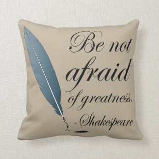 Shakespeare Quote Be Not Afraid Of Greatness Cushion
