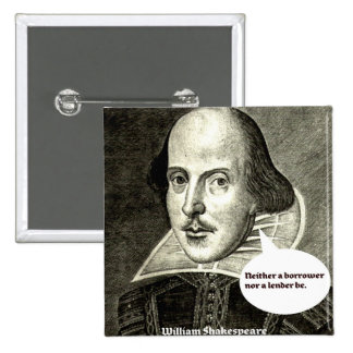 Shakespeare-quote Neither a borrower nor a lender Pinback Buttons