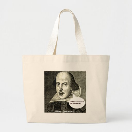Shakespeare-quote; Neither a borrower nor a lender Canvas Bag