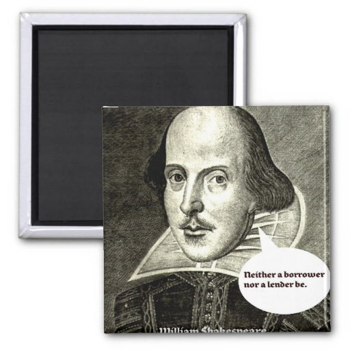 Shakespeare-quote; Neither a borrower nor a lender Fridge Magnet