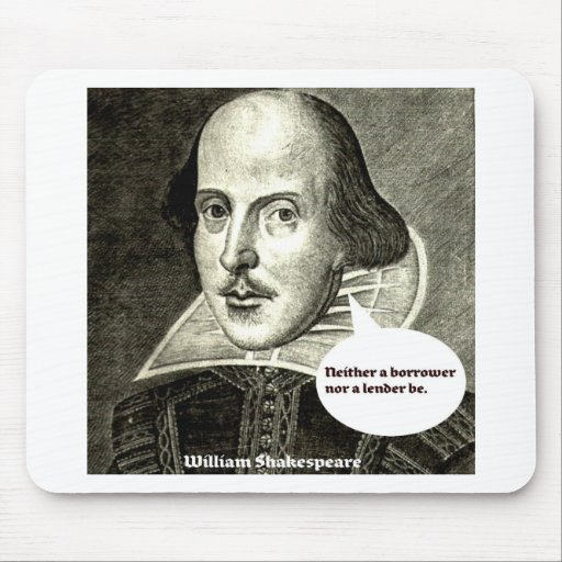 Shakespeare-quote; Neither a borrower nor a lender Mouse Pad