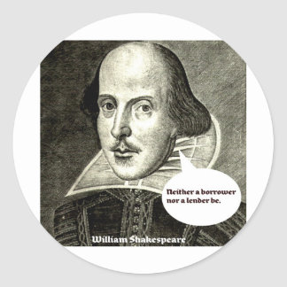Shakespeare-quote; Neither a borrower nor a lender Round Sticker
