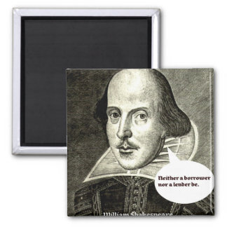 Shakespeare-quote; Neither a borrower nor a lender Square Magnet
