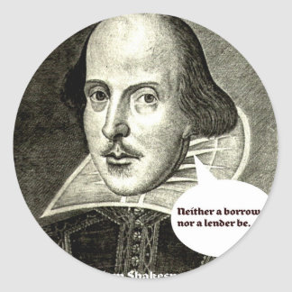 Shakespeare-quote; Neither a borrower nor a lender Round Stickers
