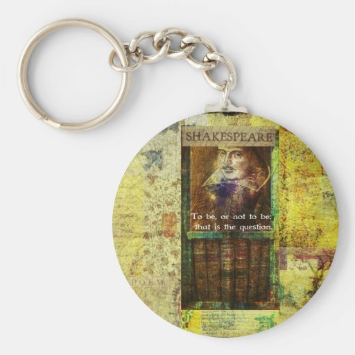 Shakespeare - To be, or not to be Keychains
