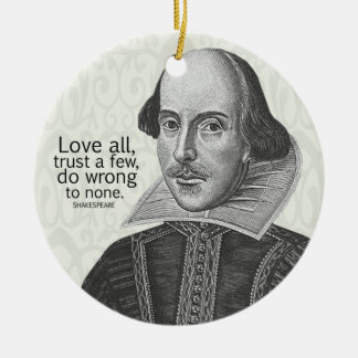 Shakespeare's Love All, Trust a Few, Do... Quote Christmas Ornament