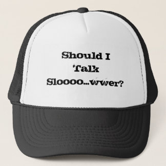 Shall I Talk Slower? Cap Hat