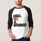 SHALL. NOT. BE. INFRINGED. Shirt