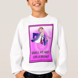 Shall we meet for a drink sometime? sweatshirt