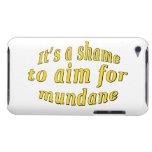 Shame to be Mundane iPod Touch Case