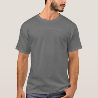 """""""Shape not size"""" DARK-COLORED VERSION T-Shirt"""