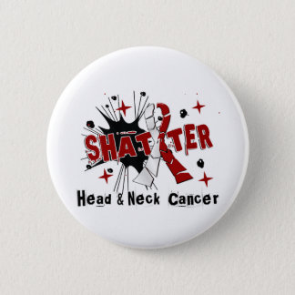 Shatter Head Neck Cancer 6 Cm Round Badge