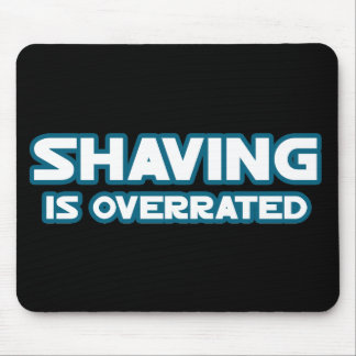 Shaving is Overrated grow a Mustache Mouse Pad