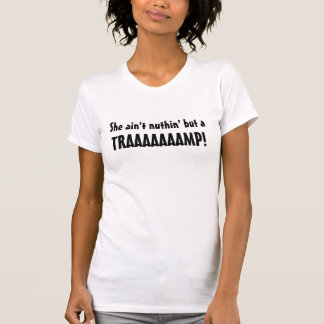 She Ain't Nothing but a Traaamp T-Shirt