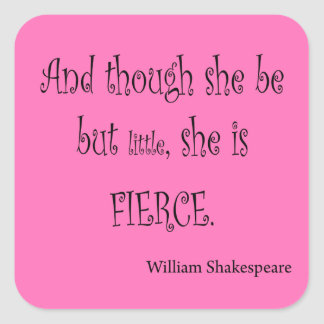 She Be But Little She is Fierce Shakespeare Quote Square Sticker