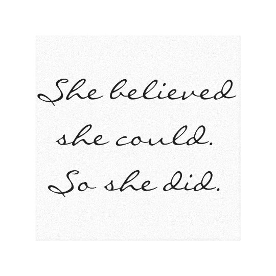She believed she could. So she did. Canvas