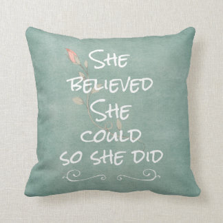 She Believed she Could so She Did Quote Cushion
