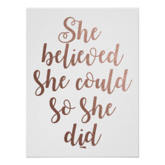 """She Believed She Could So She Did"" Rose Gold Poster"
