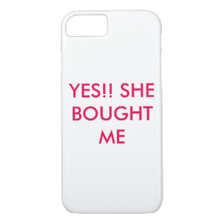 SHE BOUGHT ME iPhone 7 CASE