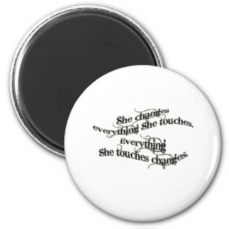 she changes everything she touches 6 cm round magnet