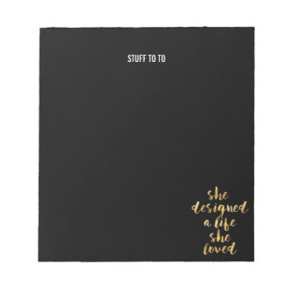 She Designed a Life She Loved with faux gold foil Notepad