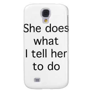 She Does What I Tell Her To Do Galaxy S4 Cover
