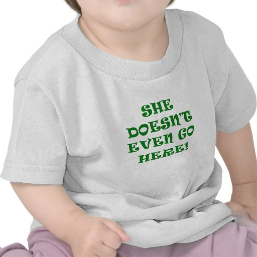 She Doesnt Even Go Here T-shirt