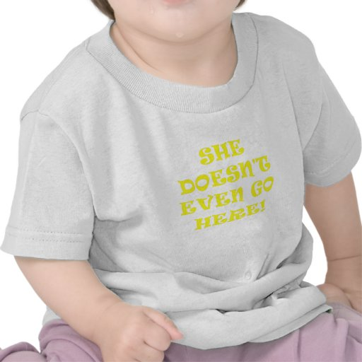 She Doesnt Even Go Here T Shirt