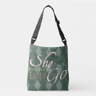 She Finally Decided To Let It Go Crossbody Bag