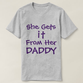 She Gets It From Her Daddy T-Shirt