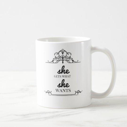 She Gets What She Wants Coffee Mug